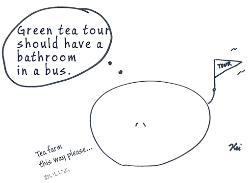 """Comic drawn by author of a blob saying, """"Green tea tour should have a bathroom in a bus"""" and the text """"Tea farm this way please..."""" and the Japanese phrase """"oishiiyo"""" meaning """"so tasty."""""""