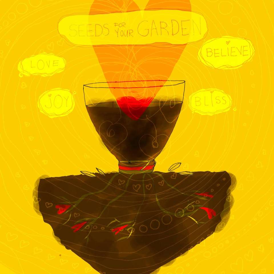 """Illustration by the author of a cup of tea sitting on a chunk of soil. There are roots reaching down from the cup that end in hearts. There is also a heart rising up from the cup. To the left are the words """"love"""" and """"joy,"""" to the right are the words """"believe"""" and """"bliss,"""" and above is """"Seeds for your Garden."""""""